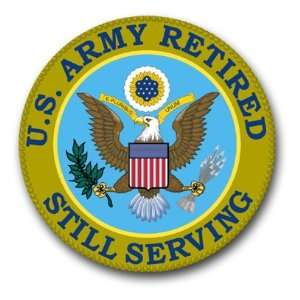 United States Army Retired  Still Serving Decal Sticker