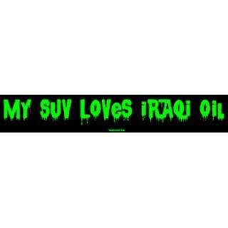 My SUV Loves Iraqi Oil Bumper Sticker Automotive